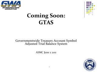 Coming Soon: GTAS Governmentwide Treasury Account Symbol Adjusted Trial Balance System