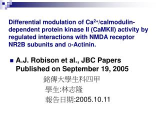 A.J. Robison et al., JBC Papers Published on September 19, 2005                  銘傳大學生科四甲 學生 : 林志隆