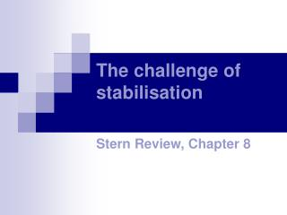 The challenge of stabilisation