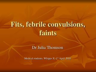 Fits, febrile convulsions, faints
