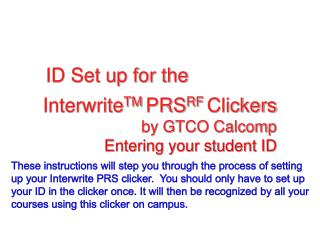 Interwrite TM  PRS RF  Clickers by GTCO Calcomp Entering your student ID