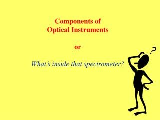 Components of Optical Instruments  or  What s inside that spectrometer
