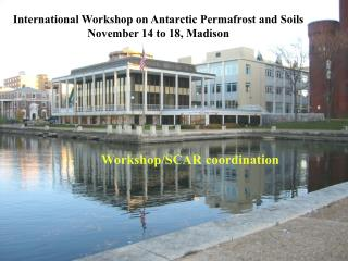 International Workshop on Antarctic Permafrost and Soils November 14 to 18, Madison