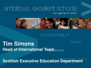 Tim Simons Head of International Team Scottish Executive Education Department