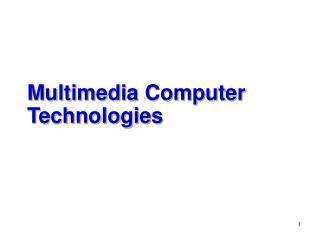 Multimedia Computer Technologies