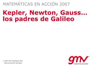 Kepler, Newton, Gauss… los padres de Galileo