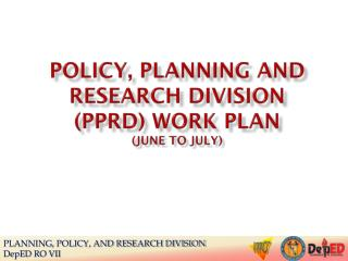 POLICY, PLANNING AND RESEARCH DIVISION  (PPRD) WORK PLAN (June to July)