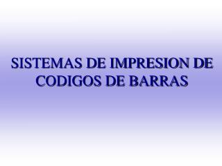 SISTEMAS DE IMPRESION DE CODIGOS DE BARRAS