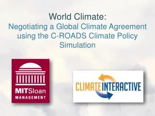 World Climate: Negotiating a Global Climate Agreement using the C-ROADS Climate Policy Simulation