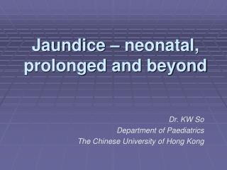 Jaundice � neonatal, prolonged and beyond