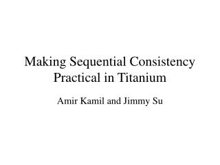 Making Sequential Consistency  Practical in Titanium