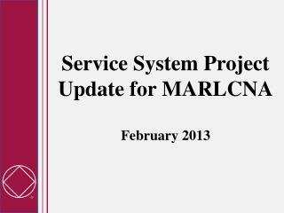 Service System Project Update for MARLCNA February 2013