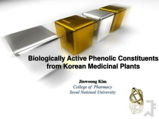 Biologically Active Phenolic Constituents     from Korean Medicinal Plants