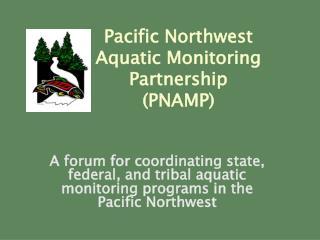 Pacific Northwest Aquatic Monitoring Partnership (PNAMP)
