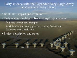 Early science with the Expanded Very Large Array C. Carilli and R. Perley (NRAO)