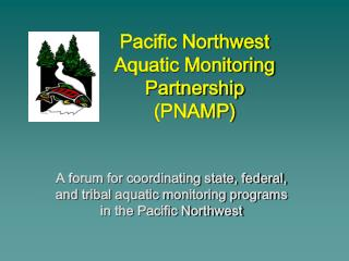Pacific Northwest Aquatic Monitoring Partnership (PNAMP)