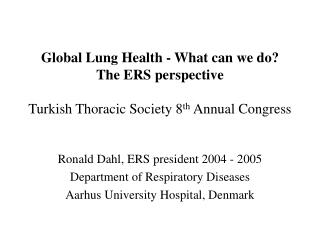 Ronald Dahl, ERS president 2004 - 2005 Department of Respiratory Diseases