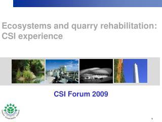 Ecosystems and quarry rehabilitation: CSI experience