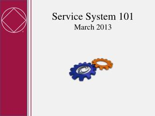 Service System 101  March 2013