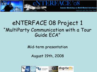 "eNTERFACE 08 Project  1 "" MultiParty Communication with a Tour Guide ECA"" Mid-term presentation"