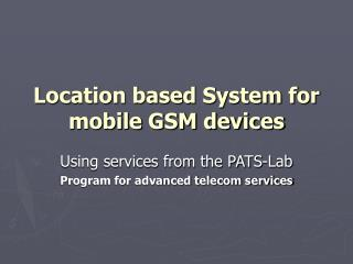 Location based System for mobile GSM devices