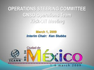 OPERATIONS STEERING COMMITTEE GNSO Operations Team Kick-Off Meeting
