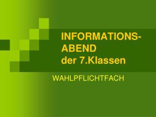 INFORMATIONS-ABEND  der 7.Klassen