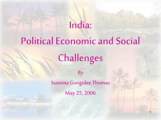 India:  Political Economic and Social Challenges