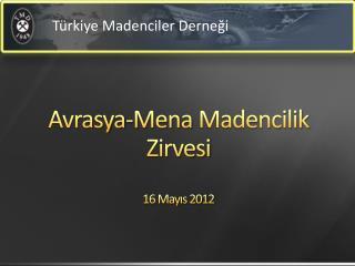Avrasya- Mena  Madencilik Zirvesi  16 Mayıs 2012