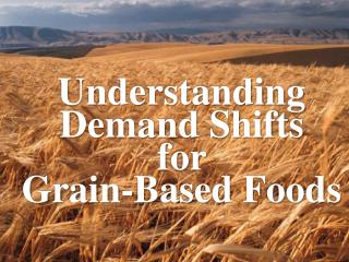 Understanding  Demand Shifts  for  Grain-Based Foods