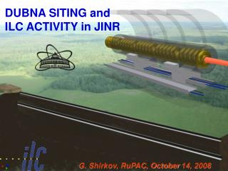 DUBNA SITING and ILC ACTIVITY in JINR