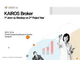 KAIROS Broker 1 st  Jeon-Ju Worskop on 2 nd  Project Year