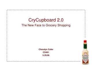 CryCupboard 2.0 The New Face to Grocery Shopping Cheralyn Cofer CS491 5.29.06