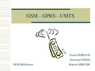 GSM - GPRS - UMTS