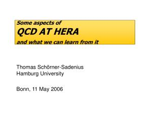 Some aspects of QCD AT HERA and what we can learn from it