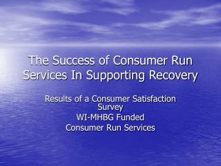 The Success of Consumer Run Services In Supporting Recovery