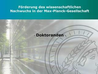 Förderung des wissenschaftlichen Nachwuchs in der Max-Planck-Gesellschaft
