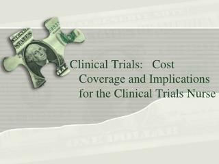 Clinical Trials:   Cost    Coverage and Implications       for the Clinical Trials Nurse