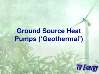 Ground Source Heat Pumps ('Geothermal')