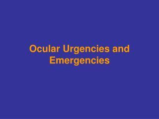 Ocular Urgencies and Emergencies