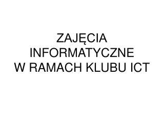 ZAJ?CIA INFORMATYCZNE W RAMACH KLUBU ICT