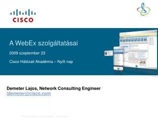 A  WebEx  szolgáltatásai 2009  szeptember 23 Cisco Hálózati Akadémia – Nyílt nap