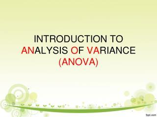 INTRODUCTION TO  AN ALYSIS  O F  VA RIANCE  (ANOVA)