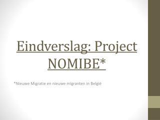 Eindverslag: Project NOMIBE*