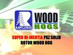 SUPER HI-INERTIA PXZ SOLID ROTOR WOOD HOG