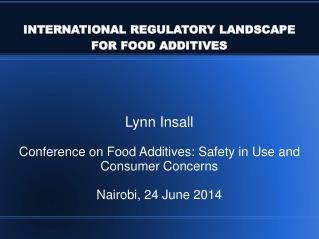 INTERNATIONAL REGULATORY LANDSCAPE FOR FOOD ADDITIVES