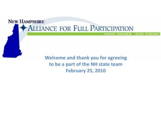 Welcome and thank you for agreeing to be a part of the NH state team February 25, 2010