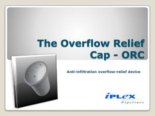 The Overflow Relief Cap - ORC