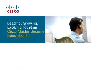 Leading, Growing, Evolving Together Cisco Master Security Specialization