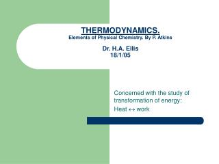 THERMODYNAMICS. Elements of Physical Chemistry. By P. Atkins Dr. H.A. Ellis 18/1/05